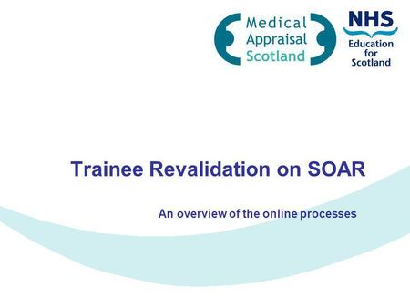 Trainee Revalidation on SOAR An overview of the online processes.