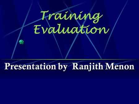 Training Evaluation Presentation by Ranjith Menon.