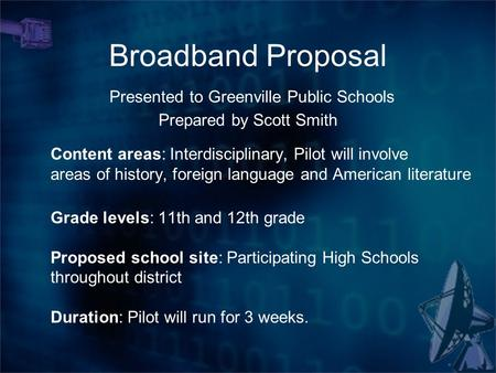 Broadband Proposal Presented to Greenville Public Schools Prepared by Scott Smith Content areas: Interdisciplinary, Pilot will involve areas of history,