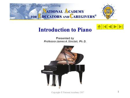 1 Introduction to Piano Presented by Professor James A. Sinclair, Ph. D. Copyright © National Academy 2007.
