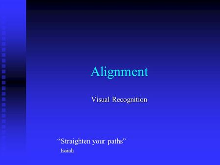 "Alignment Visual Recognition ""Straighten your paths"" Isaiah."