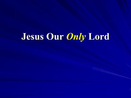 "Jesus Our Only Lord. Confessing Jesus as Our Only Lord. Confessing ""Jesus as Lord"" (Rom. 10:9-10; Acts 8:36-37; Mat. 10:32-33)."