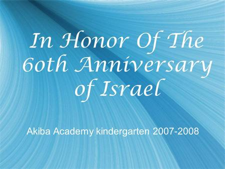 In Honor Of The 6oth Anniversary of Israel Akiba Academy kindergarten 2007-2008.