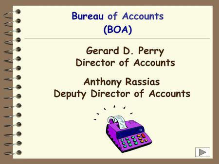 Bureau of Accounts Gerard D. Perry Director of Accounts Anthony Rassias Deputy Director of Accounts (BOA)