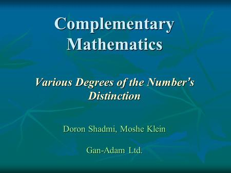Complementary Mathematics Various Degrees of the Number ' s Distinction Doron Shadmi, Moshe Klein Gan-Adam Ltd.