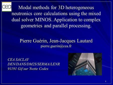 1 Modal methods for 3D heterogeneous neutronics core calculations using the mixed dual solver MINOS. Application to complex geometries and parallel processing.