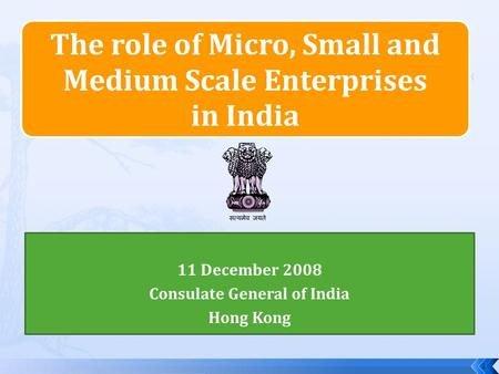 The role of Micro, Small and Medium Scale Enterprises in India 11 December 2008 Consulate General of India Hong Kong 1.