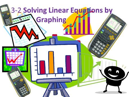3-2 Solving Linear Equations by Graphing. Before we begin A short review  https://www.youtube.com/watch?v=mxBoni8N70Y.