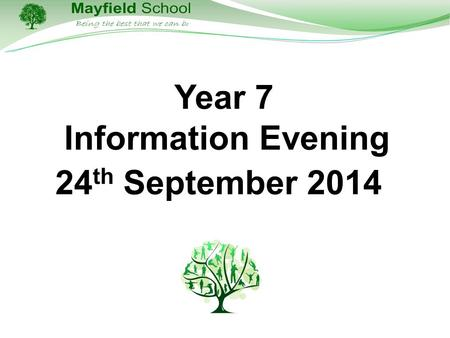 Year 7 Information Evening 24 th September 2014. The Aim of this Evening To inform you, the parents/carers, about what year 7 will look like for your.