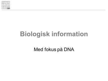 Biologisk information Med fokus på DNA. Læringsmål / learning objectives Læringsmål –Hvad er biologisk information –Informations flow –Teknikken bag DNA.