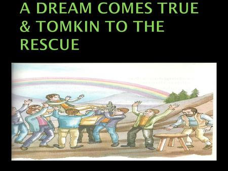  NAME: Amberin Rizvee  SUBJECT : English  UNIT: Oxford Reading Circle  TOPIC : A Dream Comes True & Tomkin to the Rescue  PREVIOUS KNOWLEDGE :