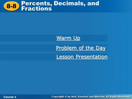 8-8 Percents, Decimals, and Fractions Course 1 Warm Up Warm Up Lesson Presentation Lesson Presentation Problem of the Day Problem of the Day.