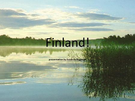 Finland! presentation by Susanne Rogetzer. Geography: