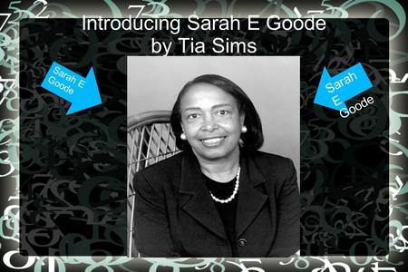 Introducing Sarah E Goode by Tia Sims Sarah E Goode.