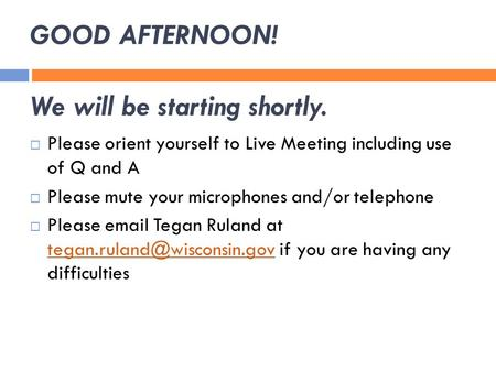 GOOD AFTERNOON! We will be starting shortly.  Please orient yourself to Live Meeting including use of Q and A  Please mute your microphones and/or telephone.
