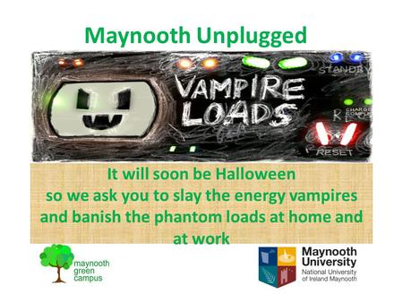 It will soon be Halloween so we ask you to slay the energy vampires and banish the phantom loads at home and at work Maynooth Unplugged.