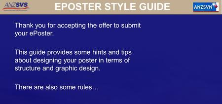EPOSTER STYLE GUIDE Thank you for accepting the offer to submit your ePoster. This guide provides some hints and tips about designing your poster in terms.
