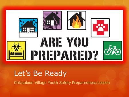 Let's Be Ready Chickaloon Village Youth Safety Preparedness Lesson.