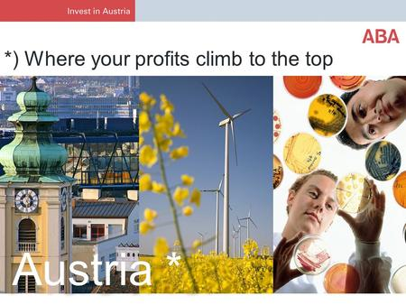 Austria * *) Where your profits climb to the top.