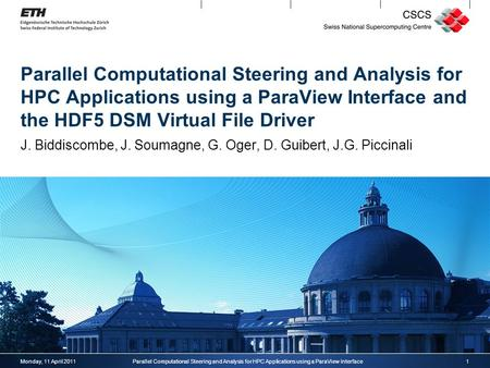 Parallel Computational Steering and Analysis for HPC Applications using a ParaView Interface and the HDF5 DSM Virtual File Driver J. Biddiscombe, J. Soumagne,