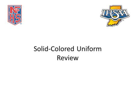 Solid-Colored Uniform Review. Solid-Colored Uniform Compliance Regarding the solid-colored uniform top: – The solid-colored uniform top shall clearly.