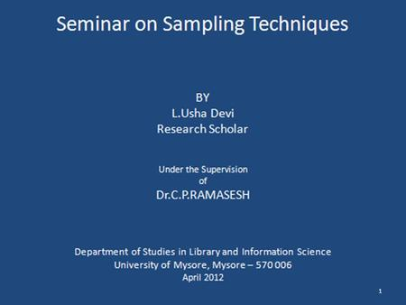 1. SAMPLING Sampling may be defined as the selection of some part of an aggregate or totality, on the basis of which a judgment or inference about the.