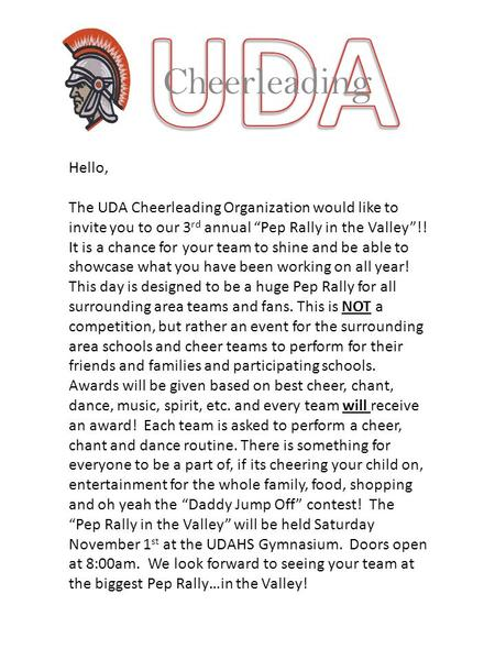 "Cheerleading Hello, The UDA Cheerleading Organization would like to invite you to our 3 rd annual ""Pep Rally in the Valley""!! It is a chance for your team."