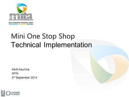 Mini One Stop Shop Technical Implementation Keith Aquilina MITA 3 rd September 2014.