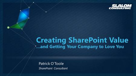 Patrick O'Toole 2 Your company has SharePoint but your team, your department or your entire company do not seem to get much value out of it.