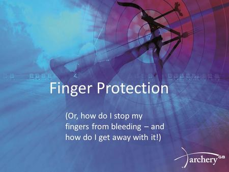 Finger Protection (Or, how do I stop my fingers from bleeding – and how do I get away with it!)