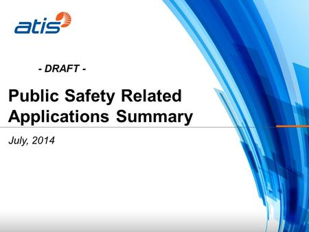 Public Safety Related Applications Summary July, 2014 - DRAFT -