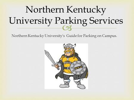  Northern Kentucky University's Guide for Parking on Campus. Northern Kentucky University Parking Services.