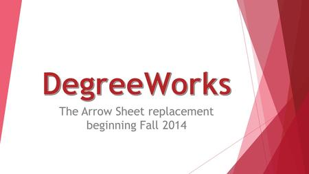 The Arrow Sheet replacement beginning Fall 2014. DegreeWorks can be accessed from your myOneonta page along the left-hand side.