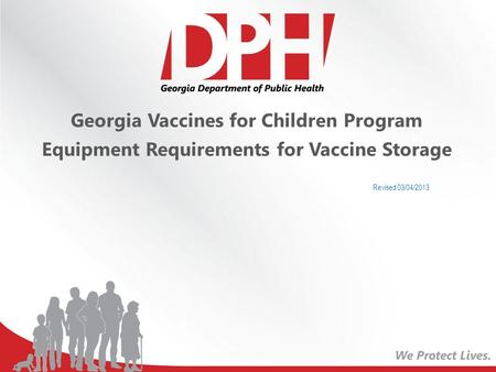 Georgia Vaccines for Children Program Equipment Requirements for Vaccine Storage Revised 03/04/2013.