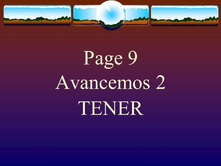 "Page 9 Avancemos 2 TENER The Verb TENER  The verb TENER, which means ""to have"" follows the pattern of other -er verbs."