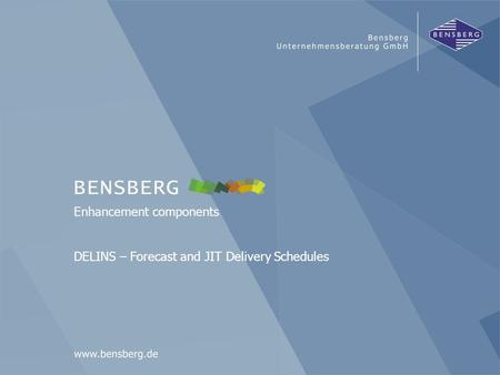 Bensberg GmbHDELINS Enhancement components DELINS – Forecast and JIT Delivery Schedules.
