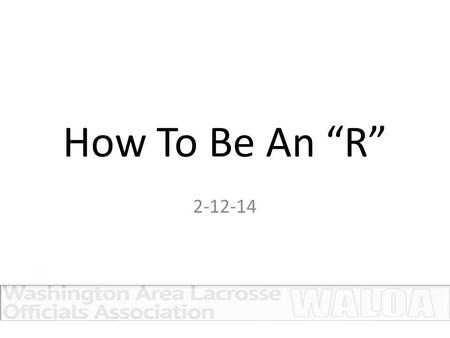 "How To Be An ""R"" 2-12-14. AGENDA Day Before Game Pre-Game During The Game After The Game."