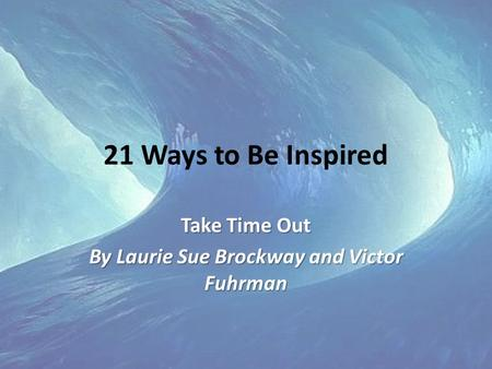 21 Ways to Be Inspired Take Time Out By Laurie Sue Brockway and Victor Fuhrman.
