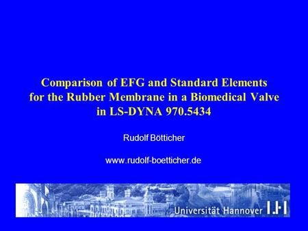 Comparison of EFG and Standard Elements for the Rubber Membrane in a Biomedical Valve in LS-DYNA 970.5434 Rudolf Bötticher www.rudolf-boetticher.de.