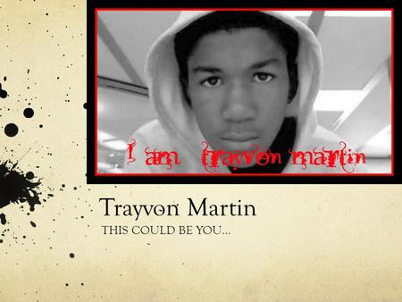 Trayvon Martin THIS COULD BE YOU…. Abuse of Power As we watch the Trayvon Martin case unravel and spiral with the tensions of social and political injustice,