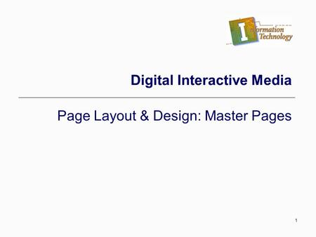 1 Digital Interactive Media Page Layout & Design: Master Pages.