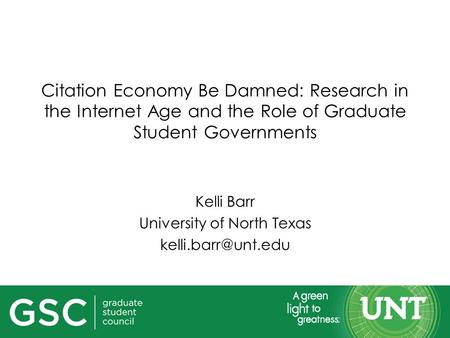 Citation Economy Be Damned: Research in the Internet Age and the Role of Graduate Student Governments Kelli Barr University of North Texas