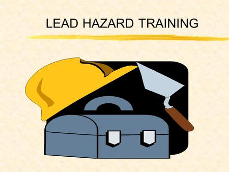 LEAD HAZARD TRAINING. REFERENCES  29 CFR 1910.1025  OPNAVINST 5100.23D CHAPTER 21  STATE LAW & LOCAL COMMAND Lead CFR STATE COMMAND.