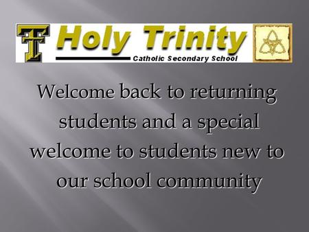 Welcome back to returning students and a special students and a special welcome to students new to our school community our school community.