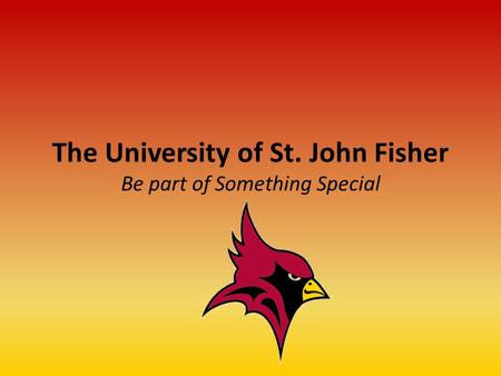 The University of St. John Fisher Be part of Something Special.