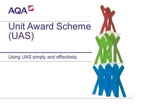 Unit Award Scheme (UAS) Using UAS simply and effectively.