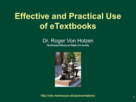 Effective and Practical Use of eTextbooks 1 Dr. Roger Von Holzen Northwest Missouri State University