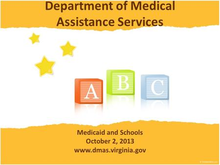 Department of Medical Assistance Services Medicaid and Schools October 2, 2013 www.dmas.virginia.gov.