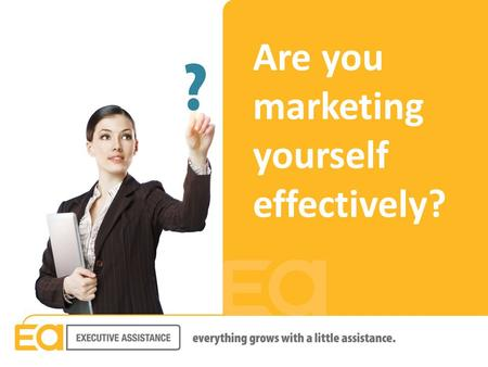 Are you marketing yourself effectively?. Are you marketing yourself Effectively?  On paper, online, and in person?  Whether you are actively seeking.