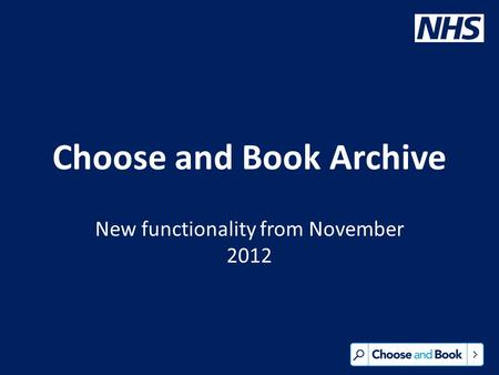Choose and Book Archive New functionality from November 2012.